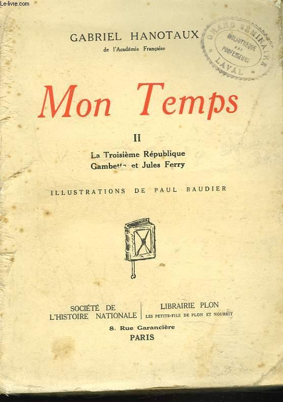 MON TEMPS. II. LA TROISIEME REPUBLIQUE. GAMBETTA ET JULES FERRY.