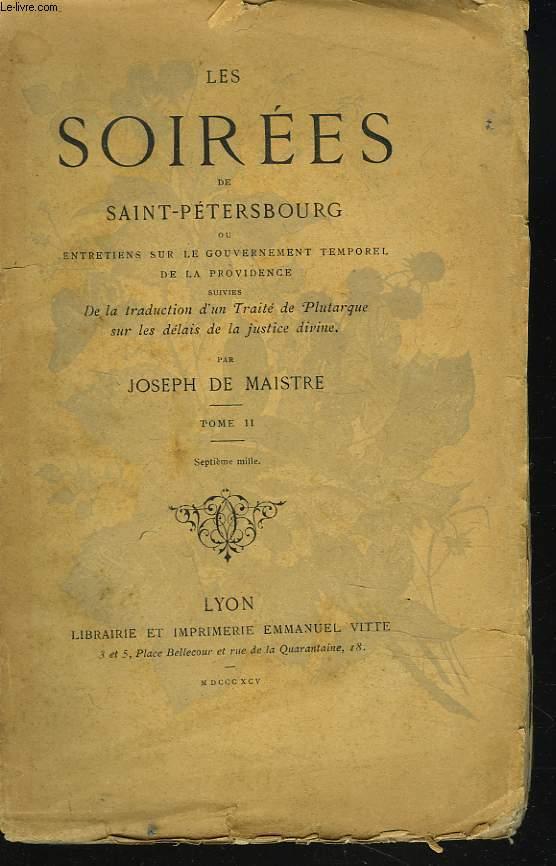 LES SOIREES DE SAINT-PETERSBOURG ou entretiens sur le Gouvernement temporel de la Providence, suivies la traduction d'un Traité de Plutarque sur les délais de la justice divine. TOME II.