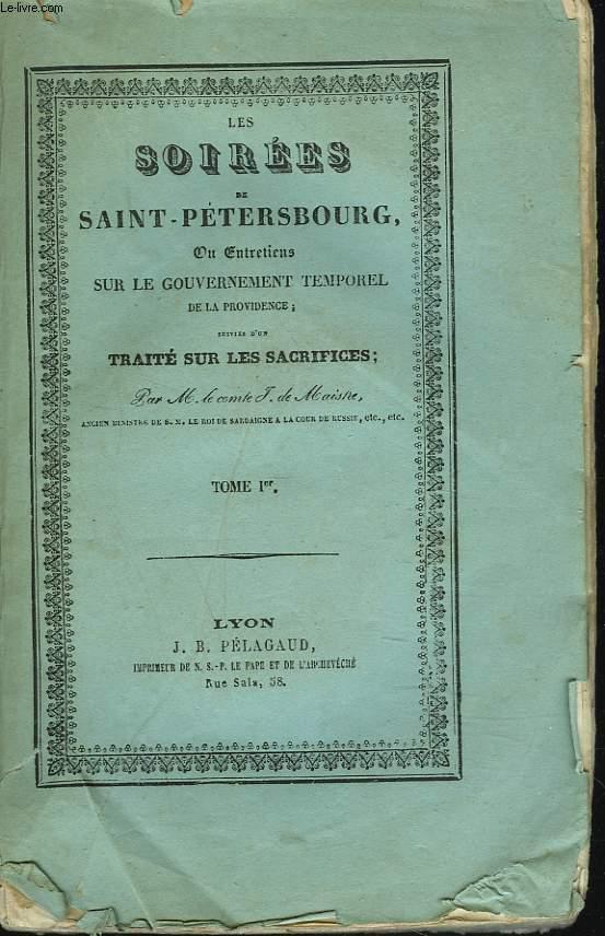 LES SOIREES DE SAINT-PETERSBOURG ou ENTRETIENS SUR LE GOUVERNEMENT TEMPOREL DE LA PROVIDENCE suivies d'un TRAITE SUR LES SACRIFICES. TOME I.