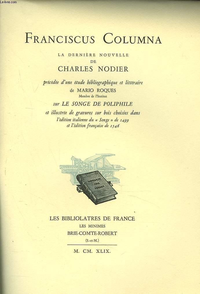 FRANCISCUS COLUMNA. La dernière nouvelle de Charles Nodier précédée d'une étude bibliographique et littéraire de Mario ROQUES sur LE SONGE DE POLIPHILE.