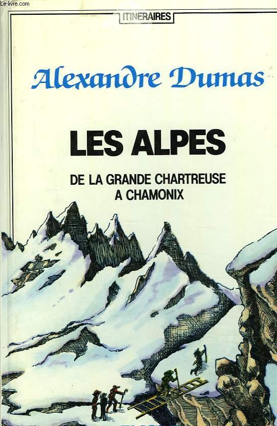 LES ALPES. DE LA GRANDE CHARTREUSE A CHAMONIX.