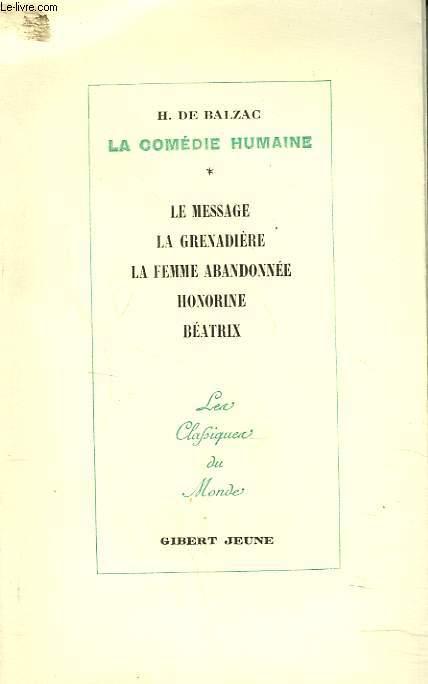 LA COMEDIE HUMAINE. IV. LE MESSAGE - LA GRENADIERE - LA FEMME ABANDONNEE - HONORINE - BEATRIX.