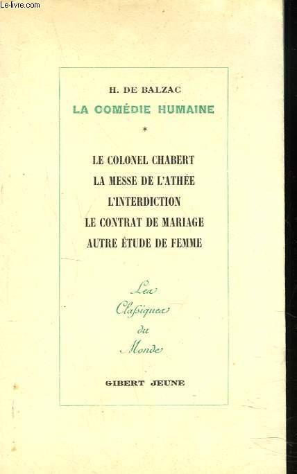 LA COMEDIE HUMAINE. VI. Le Colonel Chabert - La Messe de l' athée - L' Interdiction - Le Contrat de Mariage - Autre Etude de Femme.