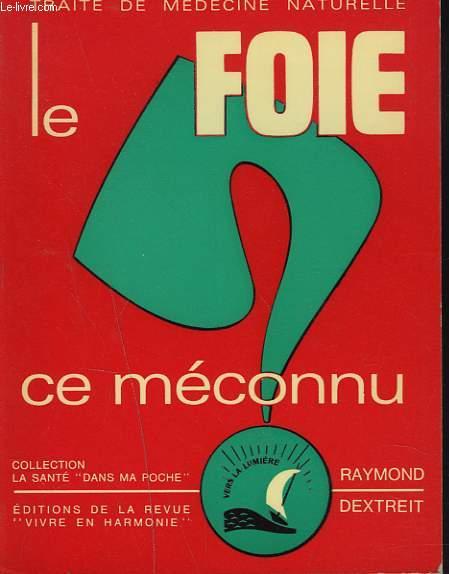 TRAITE DE MEDECINE NATURELLE. LE FOIE, CE MECONNU.