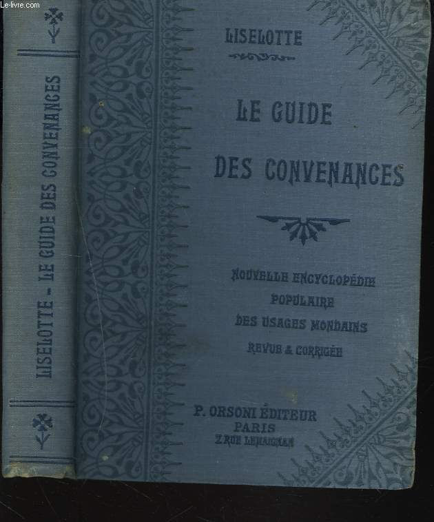 LE GUIDE DES CONVENANCES. Savoir vivre - obligations sociales - usages mondains - notes intimes.