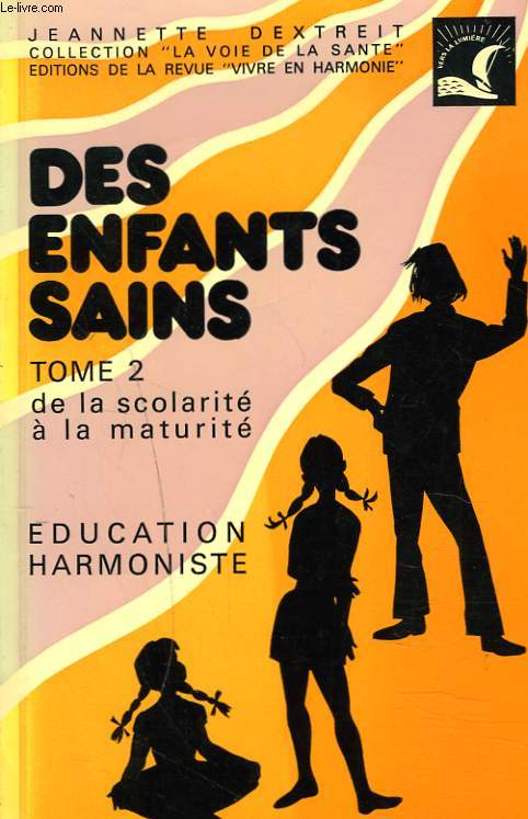 DES ENFANTS SAINS. TOME 2. DE LA SCOLARITE A LA MATURITE. EDUCATION HARMONISTE