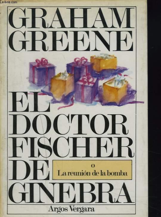 EL DOCTOR FISCHER DE GINEBRA o LA REUNION DE LA BOMBA