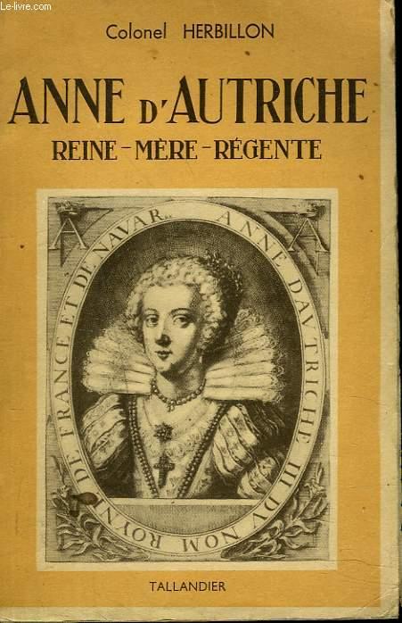 ANNE D'AUTRICHE. REINE, MERE, REGENTE.