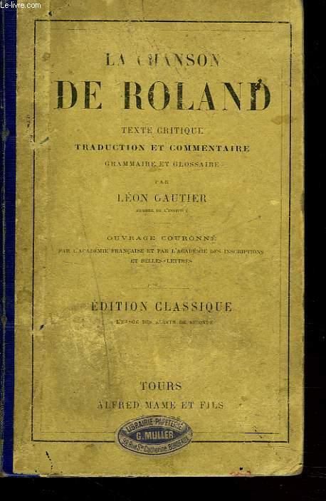 LA CHANSON DE ROLAND. Texte critique, traduction et commentaire, grammaire et glossaire par Léon Gautier.