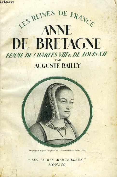 LES REINES DE FRANCE. ANNE DE BRETAGNE, FEMME DE CHARLES VIII ET DE LOUIS XII.