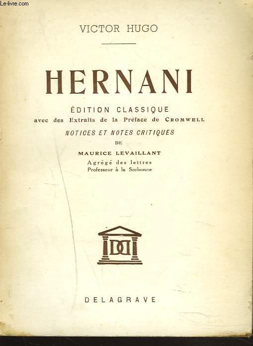 HERNANI. Edition classique avec des extraits de la préface de Cromwell. Notices et notes critiques de Maurice Levaillant.