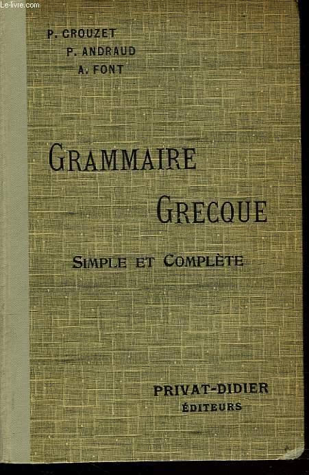 GRAMMAIRE GRECQUE SIMPLE ET COMPLETE POUR TOUTES LES CLASSES DE GREC.