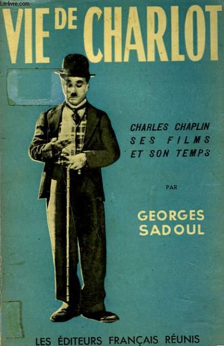 VIE DE CHARLOT. CHARLES CHAPLIN, SES FILMS ET SON TEMPS.