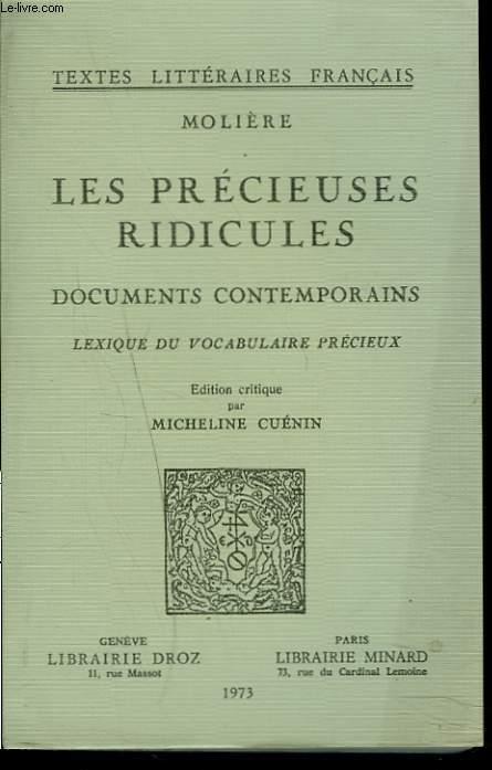 LES PRECIEUSES RIDICULES. Documents contemporains. Lexique du vocabulaire précieux. Édition critique par Micheline Cuénin.