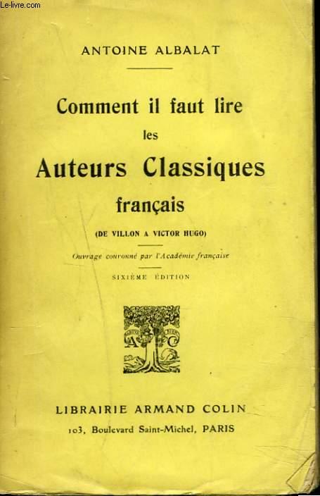 COMMENT IL FAUT LIRE LES AUTEURS CLASSIQUES FRANCAIS (DE VILLON A VICTOR HUGO)