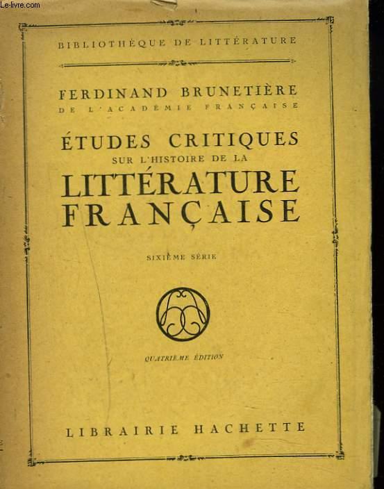 ETUDES CRITIQUES SUR LA LITTERATURE FRANCAISE. 6e SERIE.