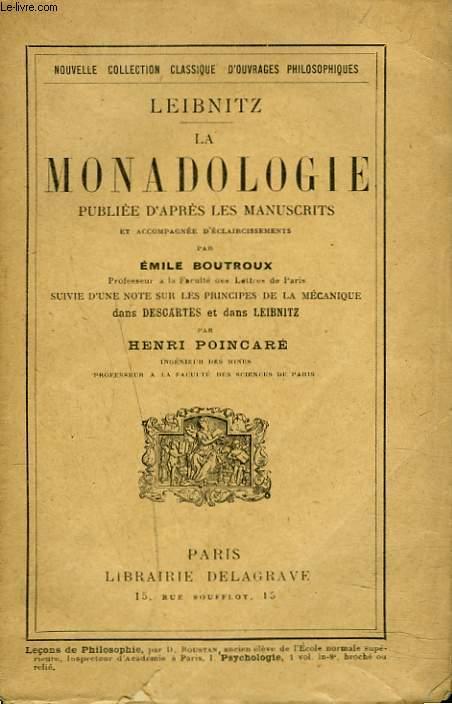 LA MONADOLOGIE publiée d'après les manuscrits et accompagnée d'éclaircissements par E. Boutroux, suivie d'une note sur les principes de la mécanique dans Descartes et dans Leibnitz par H. Poincaré.