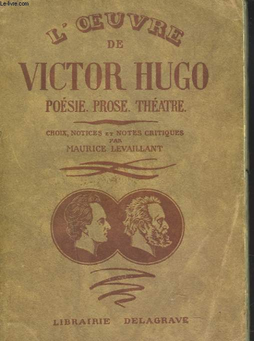 L'OEUVRE DE VICTOR HUGO. PROSE. POESIE. THEATRE.