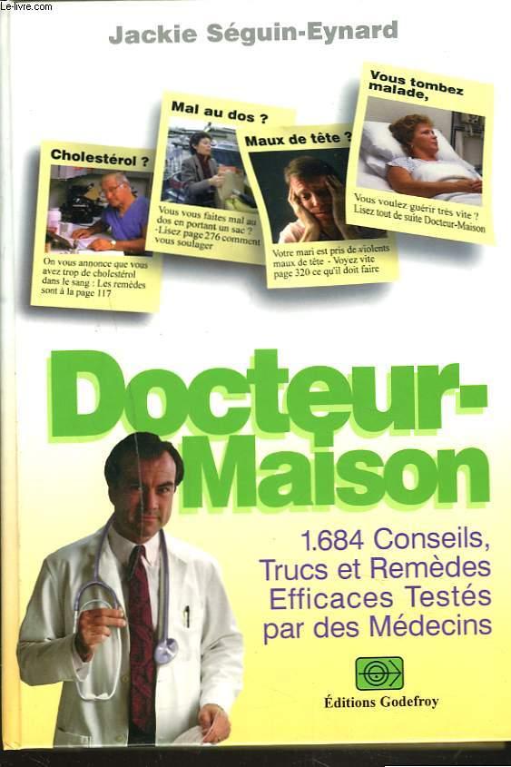 DOCTEUR-MAISON. 1684 conseils, trucs et remèdes efficaces testés par des médecins.