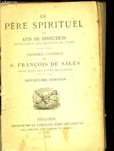 LE PERE SPIRITUEL ou AVIS DE DIRECTION POUR TOUS LES BESOINS DE L'AME. MAXIMES, CONSEILS DE S. FRANCOIS DE SALS POUR TOUS LES JOURS DE L'ANNEE.