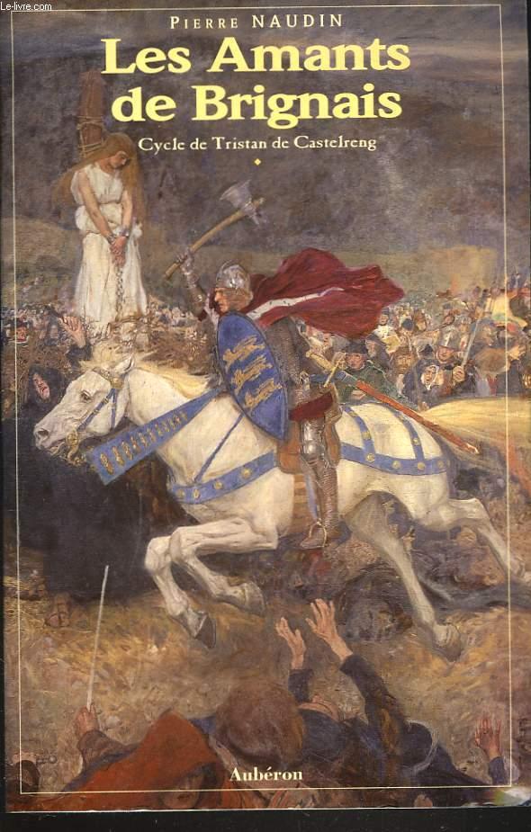 LES AMANTS DE BRIGNAIS. Cycle de Tristan de Castelreng.