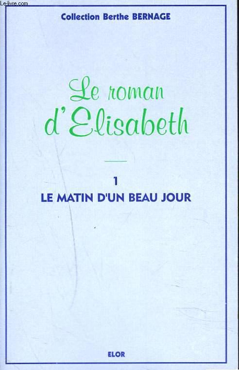 LE ROMAN D'ELISABETH. 1. LE MATIN D'UN BEAU JOUR.