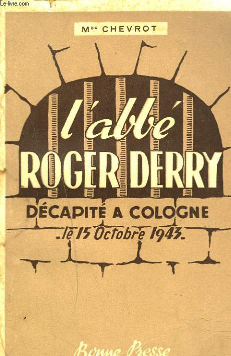L'ABBE ROGER DERRY. DECAPITE A COLOGNE LE 15 OCTOBRE 1943.