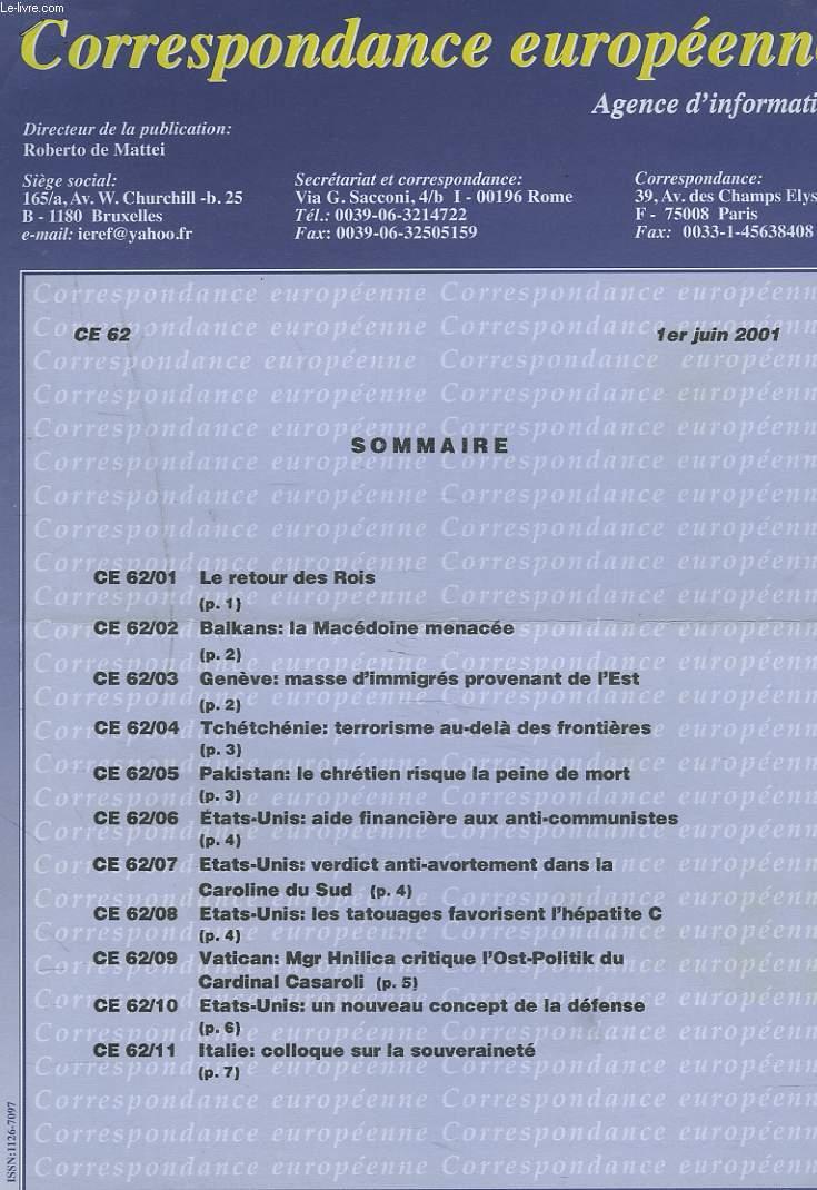 CORRESPONDANCE EUROPEENNE. AGENCE D'INFORMATION. CE 62, 1er JUIN 2001. LE RETOUR DES ROIS/ BALKANS: LA MACEDOINE MENACEE/ GENEVE: MASSE D'IMMIGRES PROVENANT DE L'EST / TCHETCHENIE: TERRORISME AU-DELA DES FRONTIERES / ...