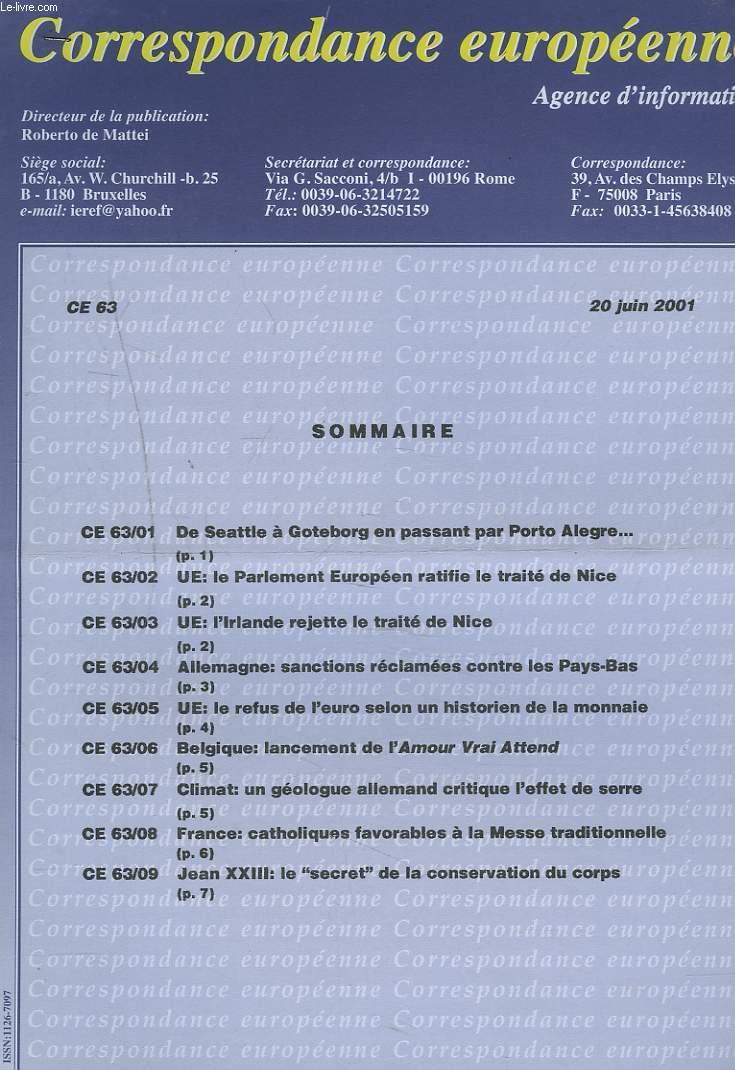 CORRESPONDANCE EUROPEENNE. AGENCE D'INFORMATION. CE 63, 20 JUIN 2001. DE SEATTLE A GOTEBORG EN PASSANT PAR PORTO ALLEGRE.../ UE: LE PARLEMENT EUROPEEN RATIFIE LE TRAITE DE NICE, L'IRLANDE LE REJETTE/ ALLEMAGNE, SANCTIONS RECLAMEES CONTRE LES PAYS-BAS / ..
