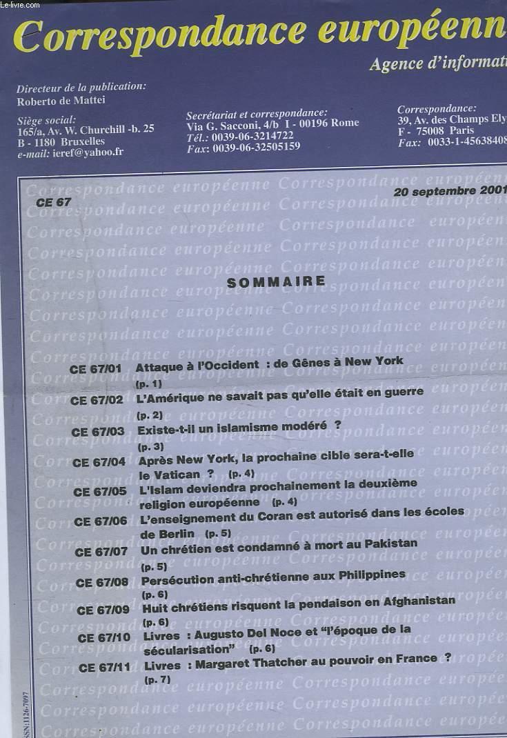 CORRESPONDANCE EUROPEENNE. AGENCE D'INFORMATION. CE 67, 20 SEPT. 2001. ATTAQUE DE L'OCCIDENT: DE GÊNES A NEW YORK/ L'AMERIQUE NE SAVAIT PAS QU'ELLE ETAIT EN GUERRE/ EXISTE-T-IL UN ISLAMISME MODERE ? / ...