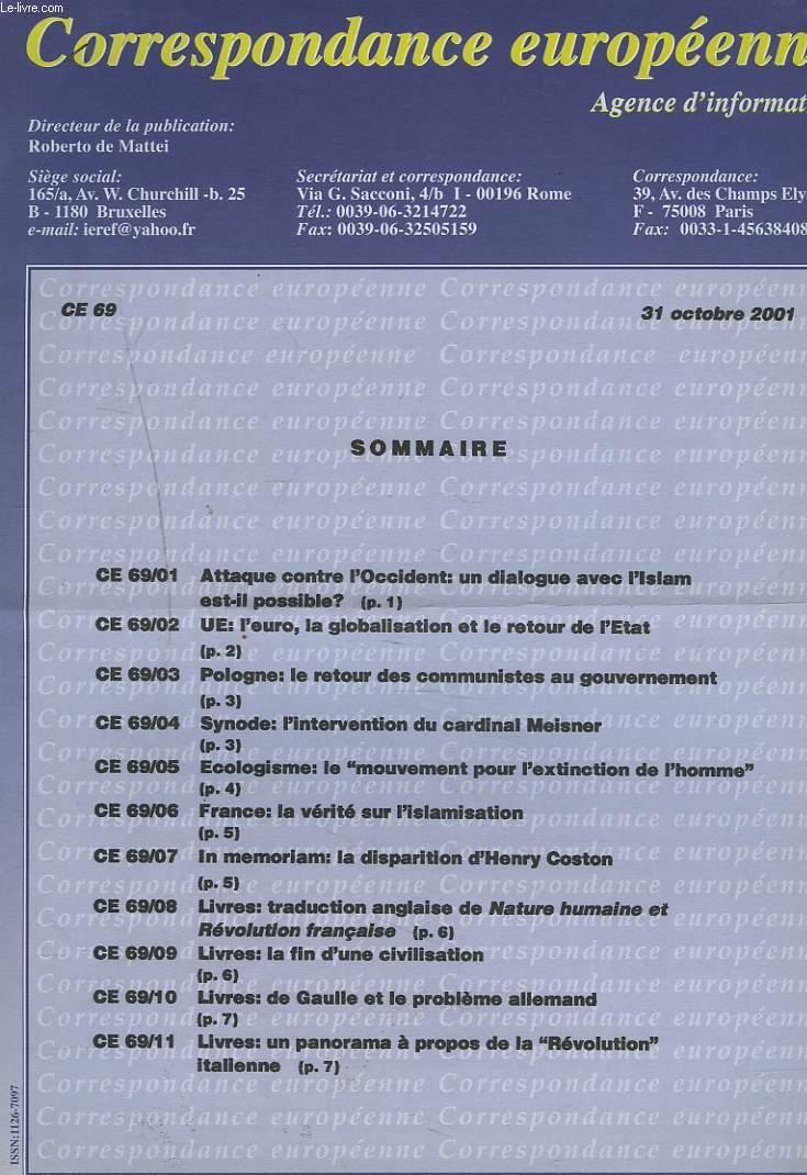 CORRESPONDANCE EUROPEENNE. AGENCE D'INFORMATION. CE 69, 31 OCT. 2001. ATTAQUE CONTRE L'OCCIDENT: UN DIALOGUE AVEC L'ISLAM EST-IL POSSIBLE ?/ UE: GLOBALISATION ET RETOUR DE L'ETAT/ SYNODE: INTERVENTION DU Cal MEISNER/ ...