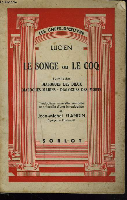 LE SONGE ou LE COQ. Extraits des Dialogues des dieux - Dialogues marins - Dialogues des morts.