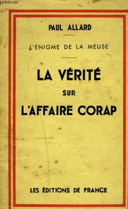 L'ENIGME DE LA MEUSE. LA VERITE SUR L'AFFAIRE CORAP.