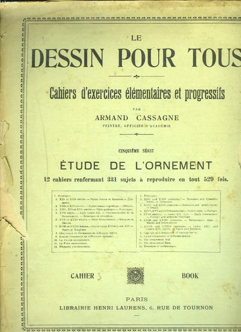 LE DESSIN POUR TOUS. 5e SERIE. ETUDE DE L'ORNEMENT. 3e CAHIER : XIIIe ET XIVe SIECLES. STYLE ROMAN ET GOTHIQUE