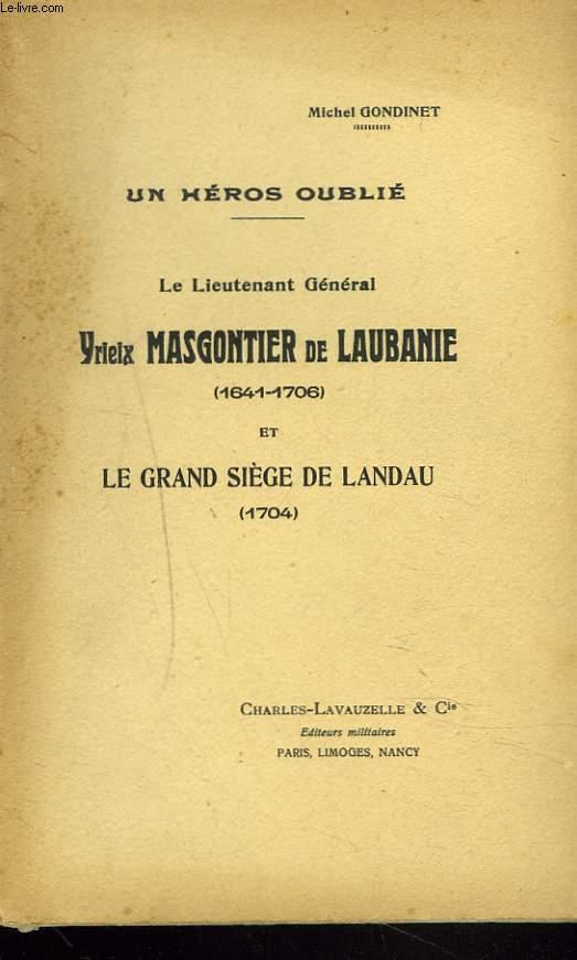 UN HEROS OUBLIE. LE LIEUTENANT GENERAL YRIEIX MASGONTIER DE LAUBANIE (1641-1706) ET LE GRAND SIEGE DE LANDAU (1704).