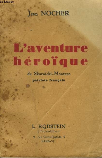 L'AVENTURE HEROÏQUE DE SKORNICKI-MONTERO, PATRIOTE FRANCAIS.