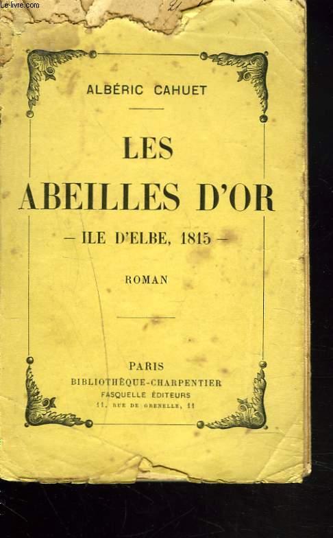 LES ABEILLES D'OR. ILE D'ELBE, 1815. + ENVOI DE L'AUTEUR.