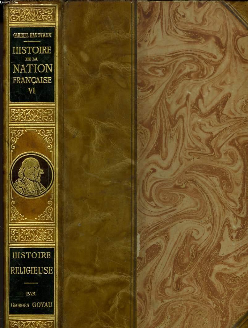 HISTOIRE DE LA NATION FRANCAISE. TOME VI. HISTOIRE RELIGIEUSE PAR GEORGES GOYAU.