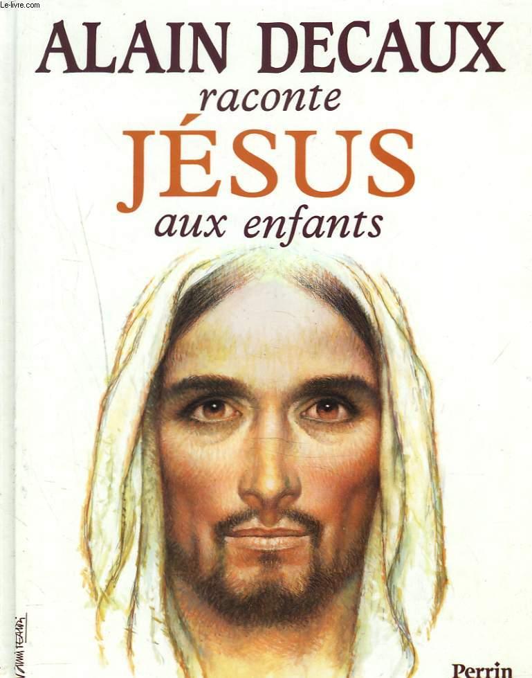 ALAIN DECAUX RACONTE JESUS AUX ENFANTS