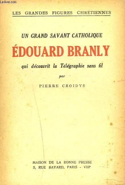 UN GRAND SAVANT CATHOLIQUE. EDOUARD BRANLY QUI DECOUVRIT LE TELEPHONE SANS FIL.