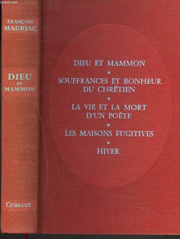 DIEU ET MAMMON suivi de : Souffrances et bonheur du chrétien, La Vie et la mort d'un poète, Les Maisons fugitives et Hiver.