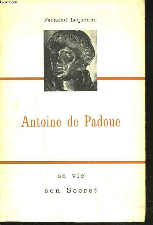 ANTOINE DE PADOUE. SA VIE, SON SECRET.