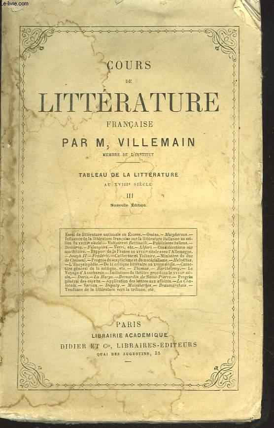 COURS DE LITTERATURE FRANCAISE. Tableau de la littérature au XVIIIe siècle T. III.