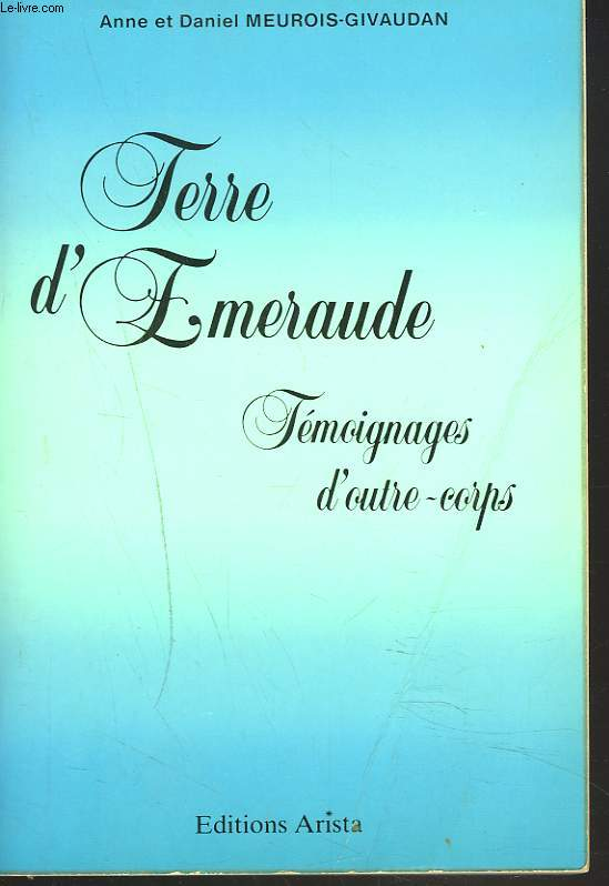 TERRE D'EMERAUDE. TEMOIGNAGES D'OUTRE-CORPS.