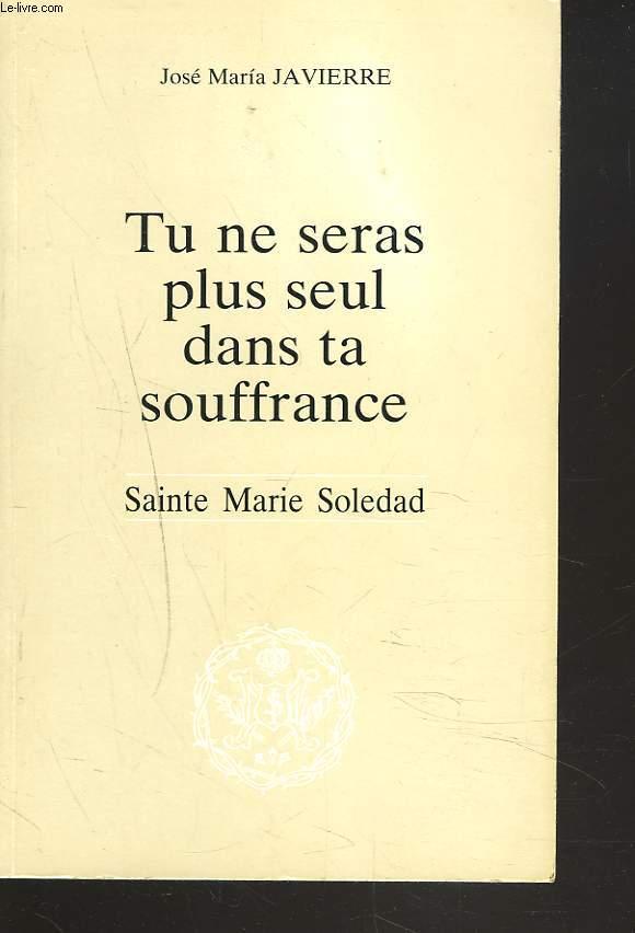TU NE SERAS PLUS SEUL DANS TA SOUFFRANCE. SAINTE MARIE SOLEDAD.