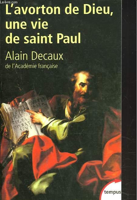 L'AVORTON DE DIEU. UNE VIE DE SAINT PAUL.
