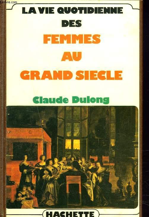 LA VIE QUOTIDIENNE DES FEMMES AU GRAND SIECLE.