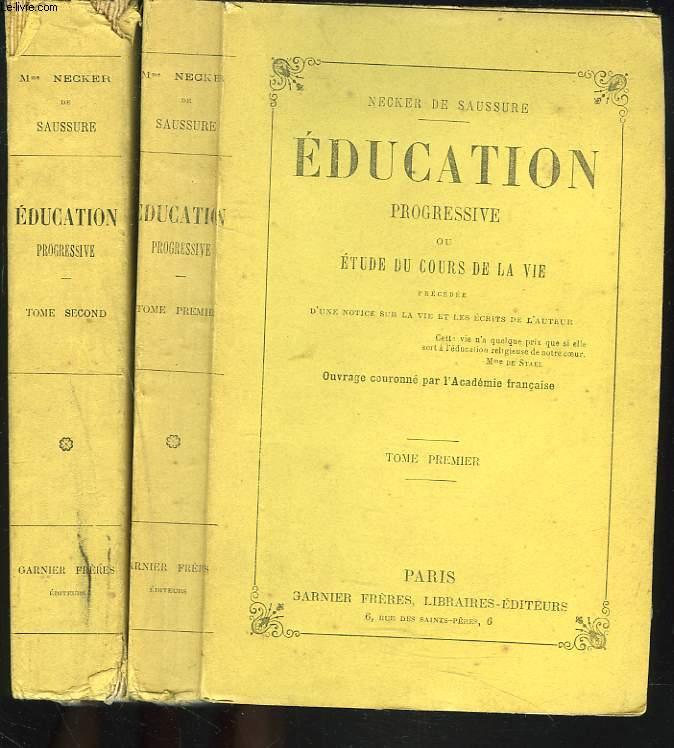 EDUCATION PROGRESSIVE ou ETUDE DU COURS DE LA VIE. TOMES I ET II.