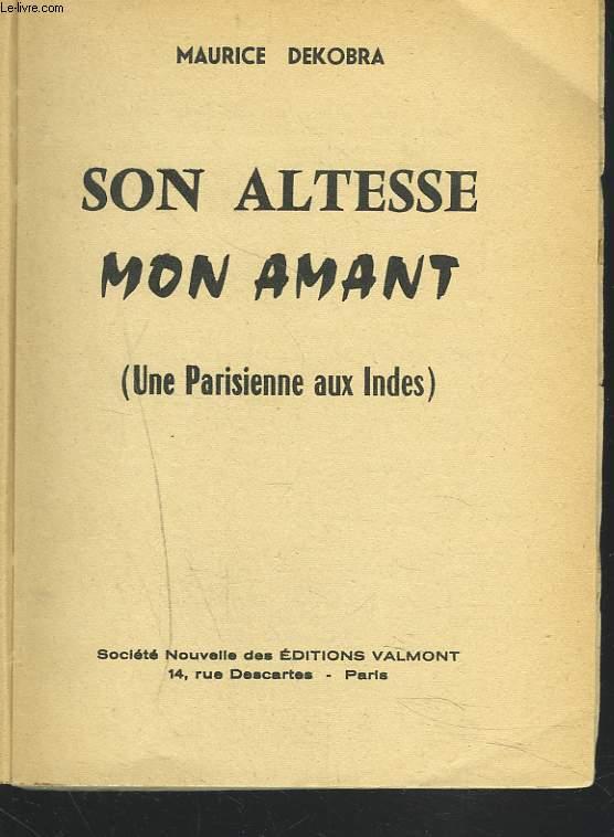 SON ALTESSE MON AMANT (UNE PARISIENNE AUX INDES) + ENVOI DE L'AUTEUR.