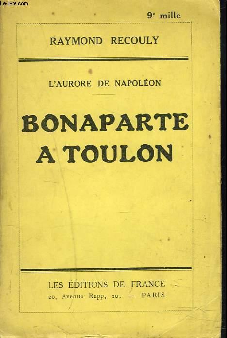 L'AURORE DE NAPOLEON. BONAPARTE A TOULON.